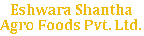 Eshwara Shantha Agro Foods Pvt. Ltd.