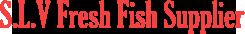 S.L.V Fresh Fish Supplier